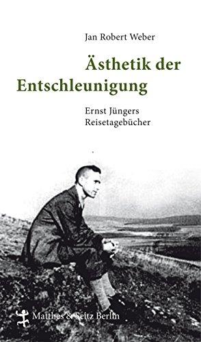 Ästhetik der Entschleunigung: Ernst Jüngers Reisetagebücher (1934 - 1960) (German Edition)