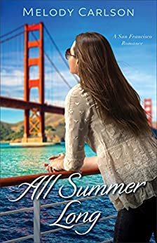 All Summer Long (Follow Your Heart): A San Francisco Romance by [Carlson, Melody]