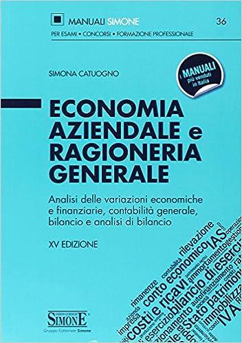 fd7d197f90 Analisi delle variazioni economiche e finanziarie, contabilità generale,  bilancio e analisi di bilancio - Simona Catuogno - Libri