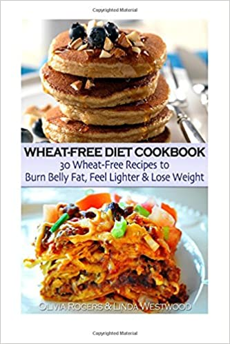 Wheat-Free Diet Cookbook: 30 Wheat-Free Recipes to Burn Belly Fat, Feel Lighter & Lose Weight Paperback – April 13, 2015