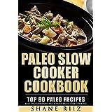 Paleo: Paleo Slow Cooker Cookbook: Top 80 Paleo Recipes - Easy, Delicious and Nutritious Paleo Diet Cooking (FREE BONUS) (Paleo Crockpot, Paleo Baking, Whole Food)
