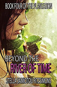 Beyond the River of Time (Book 4 of The Plantation) by [Fitzsimons, Stella Samiotou]