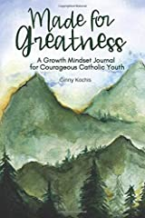 Made for Greatness: A Growth Mindset Journal for Courageous Catholic Youth Paperback