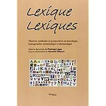 Lexique lexiques. Théories, méthodes et perspectives en lexicologie, lexicographie, terminologie et phraséologie
