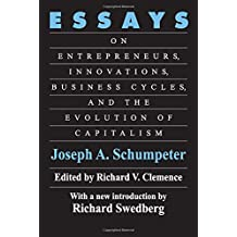 Essays: On Entrepreneurs, Innovations, Business Cycles and the Evolution of Capitalism