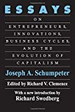 img - for Essays: On Entrepreneurs, Innovations, Business Cycles and the Evolution of Capitalism book / textbook / text book