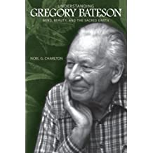 Understanding Gregory Bateson: Mind, Beauty, and the Sacred Earth (SUNY series in Environmental Philosophy and Ethics)