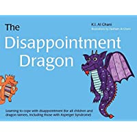 The Disappointment Dragon: Learning to Cope With Disappointment (For All Children and Dragon Tamers, Including Those…