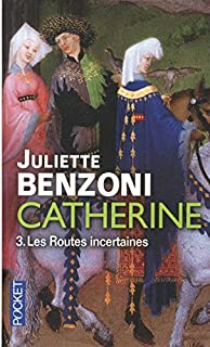 Catherine [3] : Les routes incertaines, Benzoni, Juliette