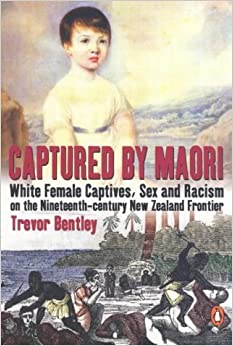 Book Captured by Maori: White Female Captives, Sex and Racism on the Nineteenth-century New Zealand Frontier