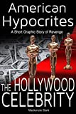 img - for American Hypocrites - THE HOLLYWOOD CELEBRITY:: A Short Graphic Story of Revenge (Hollywood, Mystery Thriller, Revenge, short story, Greed, Celebrity) book / textbook / text book