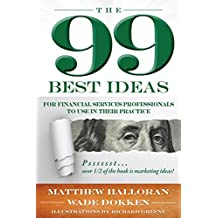 The 99 Best Ideas: For Financial Services Professionals To Use In Their Practices