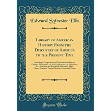 Library of American History From the Discovery of America to the Present Time: Including a Comprehensive Historical Introduction, Copious Annotations, ... Illustrated, Maps, Charts, Portrai