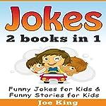 Jokes: 2 Books in 1: Funny Jokes for Kids & Funny Stories for Kids | Joe King