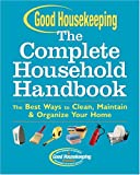 Good Housekeeping The Complete Household Handbook: The Best Ways to Clean, Maintain & Organize Your Home