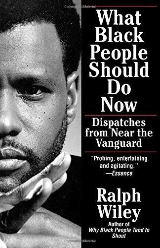 What Black People Should Do Now: Dispatches from Near the Vanguard