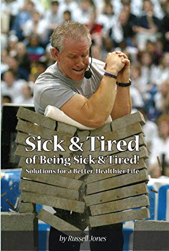 Sick & Tired Of Being Sick & Tired: Solutions For A Better, Healthier Life by Russell Jones ebook deal