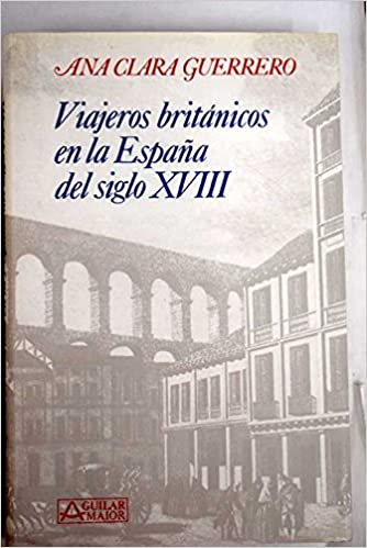 Viajeros britanicos en la España del siglo XVIII Aguilar maior: Amazon.es: Guerrero, Ana Clara: Libros