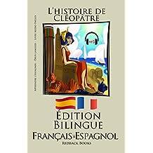 Apprendre l'espagnol - Version Bilingue - Livre Audio Inclus (Français - Espagnol) L'histoire de Cléopâtre (French Edition)