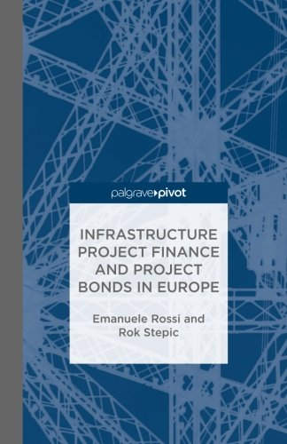Infrastructure Project Finance and Project Bonds in Europe by E Rossi R Stepic Mahvash Alerassool