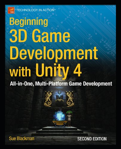 Beginning 3D Game Development with Unity 4, 2nd Edition by Sue Blackman, Publisher : Apress