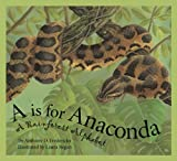 A is For Anaconda: A Rainforest Alphabet (Science Alphabet)