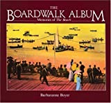 The Boardwalk Album : Memories of the Beach by Barbaranne Boyer front cover