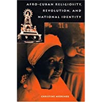 Afro-Cuban Religiosity, Revolution, And National Identity