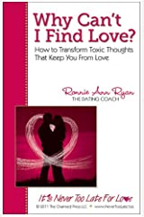 Why Can't I Find Love? How to Transform Toxic Thoughts that Keep You from Love Kindle Edition