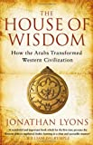 """The House of Wisdom - How the Arabs Transformed Western Civilization"" av Jonathan Lyons"