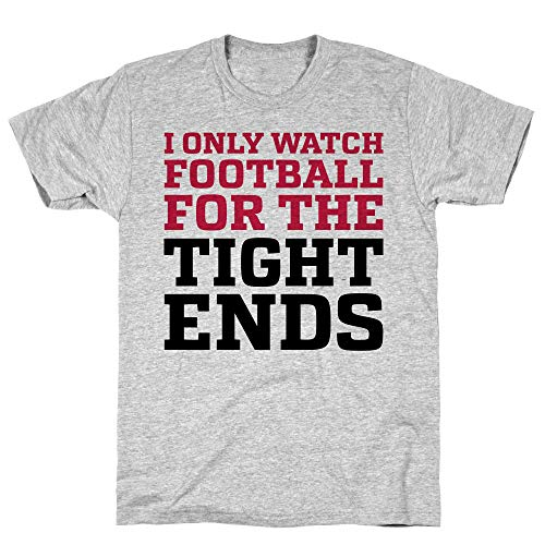 LookHUMAN I Only Watch Football for The Tight Ends Small Athletic Gray Men's Cotton Tee