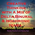 Creative Thinking - with a Mix of Delta Binaural Isochronic Tones: Three-in-One Legendary, Complete Hypnotherapy Session Speech by Randy Charach, Sunny Oye Narrated by Randy Charach