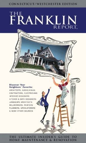 The Franklin Report: The Ultimate Insider's Guide to Home Maintenance & Renovation (Connecticut/Westchester Edition) by Elizabeth Franklin - Westchester Shopping