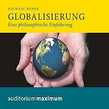 Globalisierung: Eine philosophische Einführung Hörbuch von Michael Reder Gesprochen von: Martin Falk