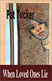 When Loved Ones Lie, Pat Tucker, 0972385037