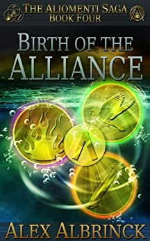 Birth of the Alliance (The Aliomenti Saga - Book 4) by [Albrinck, Alex]