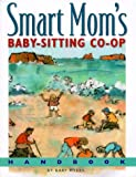 Smart Mom's Baby-Sitting Co-Op Handbook: How We Solved the Baby-Sitter Puzzle