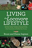 Download Living the Locavore Lifestyle: Hunting, Fishing, Gathering Wild Fruit and Nuts, Growing a Garden, and Raising Chickens toward a More Sustainable and Healthy Way of Living in PDF ePUB Free Online