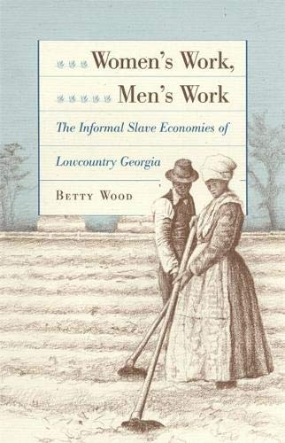 Women's Work, Men's Work: The Informal Slave Economies of Lowcountry Georgia