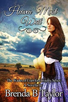 Heaven Must Wait (The Wades of Crawford County Book 1) by [Taylor, Brenda B]