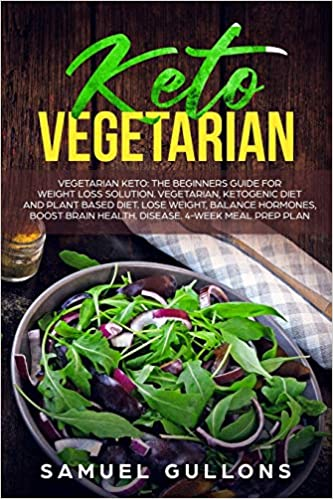 Keto Vegetarian: Vegetarian Keto: The Beginners Guide for Weight Loss Solution. Vegetarian, Ketogenic Diet and Plant Based Diet. Lose Weight, Balance Hormones, Boost Brain Health. Disease.
