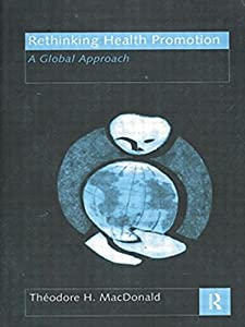 Rethinking Health Promotion: A Global Approach by Theodore H. MacDonald (1998-09-04)