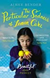 The Particular Sadness of Lemon Cake by Bender, Aimee (September 1, 2011) Paperback