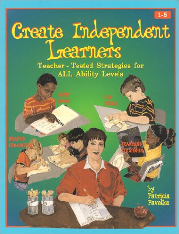 Create Independent Learners: Teacher-Tested Strategies for All Ability Levels