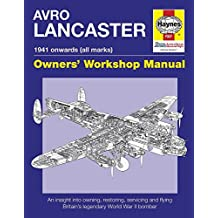 Avro Lancaster Manual 1941 onwards (all marks): An insight into restoring, servicing and flying Britain's legendary World War II bomber