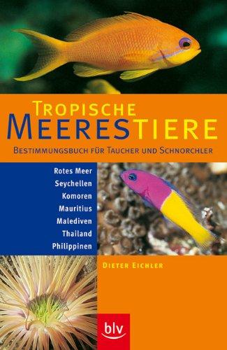 Tropische Meerestiere: Bestimmungsbuch f. Taucher u. Schnorchler - Rotes Meer, Seychellen, Komoren, Mauritius, Malediven, Thailand
