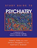 Study Guide to Psychiatry : A Companion to the American Psychiatric Publishing Textbook of Psychiatry, Hales, Robert E. and Bourgeois, James A., 1585622818