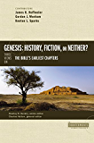 Genesis: History, Fiction, or Neither?: Three Views on the Bible's Earliest Chapters (Counterpoints: Bible and Theology)