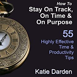 How to Stay on Track, on Time, and on Purpose