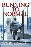 Running to Normal, Sandra Clark, 0595325580